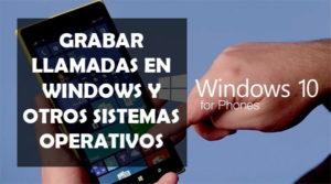Cómo Grabar Llamadas en Windows y otros Sistemas Operativos